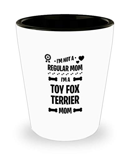 Toy Fox Terrier Shot Glass - I'm a dog mom - Funny Sarcasm Gifts for Mom and Dad
