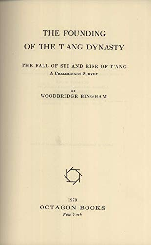 Founding of the T'ang Dynasty: The Fall of Sui and Rise of T'ang: A Preliminary Study