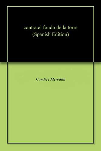 contra el fondo de la torre (Spanish Edition) by [Meredith, Candice ]