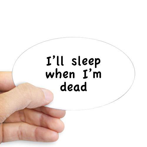 CafePress I'll Sleep When I'm Dead Oval Bumper Sticker, Euro Oval Car Decal