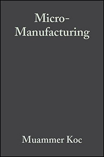 Micro-Manufacturing: Design and Manufacturing of Micro-Products