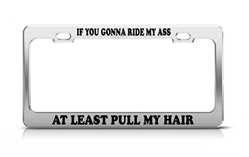 Destiny'S If You Gonna Ride My Ass At Least Pull My Hair Fun Gift Love License Plate Frame License Tag Holder