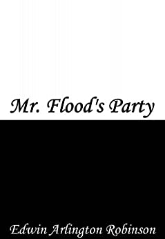 mr floods party by robinson essay 1910 edwin arlington robinson, miniver cheevy 1914 robert frost  1920  pound, hugh selwyn mauberley • edwin arlington robinson, mr flood's party.