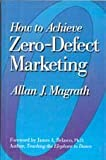 How to Achieve Zero-Defect Marketing, Allan J. Magrath, 0814451233