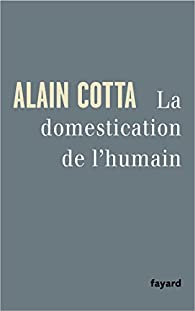 La domestication de l'humain par Alain Cotta