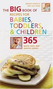 The Big Book of Recipes for Babies, Toddlers & Children: 365 Quick, Easy, and Healthy Dishes Publisher: Duncan Baird