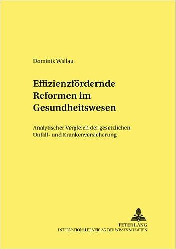 Book Effizienzfoerdernde Reformen Im Gesundheitswesen: Analytischer Vergleich Der Gesetzlichen Unfall- Und Krankenversicherung (Studien Zur Wirtschaftspolitik)