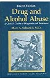 Drug and Alcohol Abuse : A Clinical Guide to Diagnosis and Treatment, Schuckit, Marc A., 0306448645