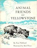 Animal Friends of Yellowstone, Fran Hubbard, 0915266105