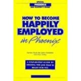 How to Become Happily Employed in Phoenix, Barbara Block and Janice Y. Benjamin, 0961363045