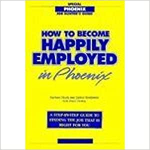 How to Become Happily Employed in Phoenix: A Step-By-Step