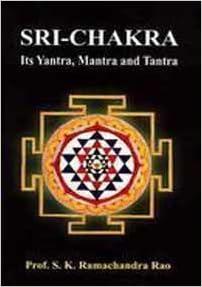 Sri-Chakra Its Yantra, Mantra and Tantra: Prof  S K