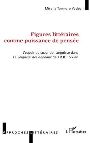 Figures littraires comme puissance de pense: L'espoir au coeur de l'angoisse dans Le Seigneur des anneaux de J.R.R. Tolkien (French Edition)