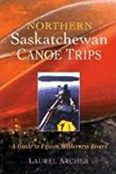 Northern Saskatchewan Canoe Trips: A Guide to Fifteen Wilderness Rivers