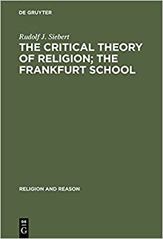Critical Theory of Religion: The Frankfurt School: From Universal Pragmatic to Political Theology (Religion and Reason)