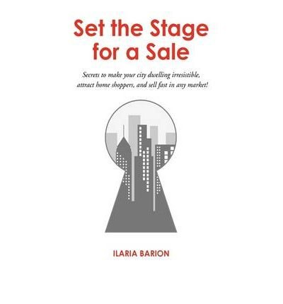 Set the Stage for a Sale: Secrets to Make Your City Dwelling Irresistible, Attract Home Shoppers, and Sell Fast in Any Market! (Hardback) - Common PDF