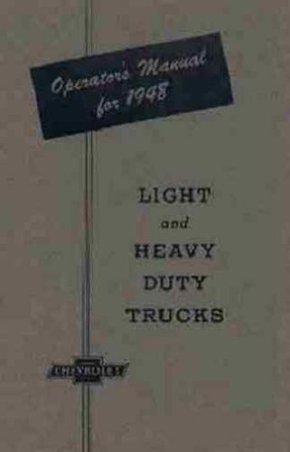 1948 CHEVY TRUCK & PICKUP OWNERS INSTRUCTION & OPERATING MANUAL - USERS GUIDE - INCLUDES ½-ton, ¾-ton, 1-ton, 1 ½-ton, 2-ton, school bus, Pickup, Panel, Carryall Suburban, Canopy Express, Platform, Stake. CHEVROLET 48