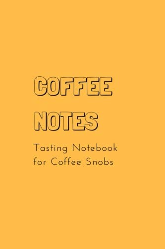 Tasting Notebook - Coffee Notes: Tasting Notebook for Coffee Snobs | 6 x 4 in (15.2 x 22.9 cm) matte cover book, 100 lined white pages