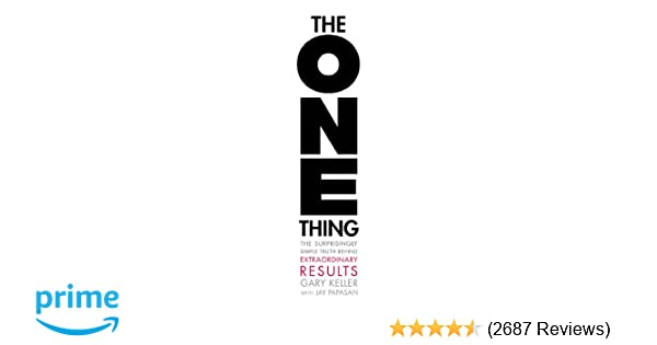 The ONE Thing: The Surprisingly Simple Truth Behind Extraordinary