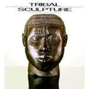 Tribal Sculpture: Masterpieces from Africa, South East Asia and the Pacific in the Barbier-Mueller Museum