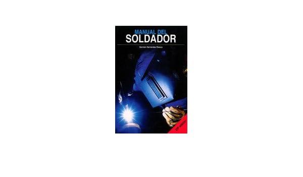 Manual Del Soldador 23ª. El Precio Es En Dolares: Hernández Riesco.Germán: Amazon.com: Books
