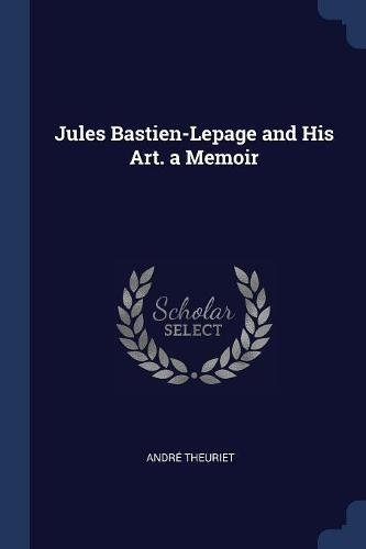 Jules Bastien-Lepage and His Art. a Memoir