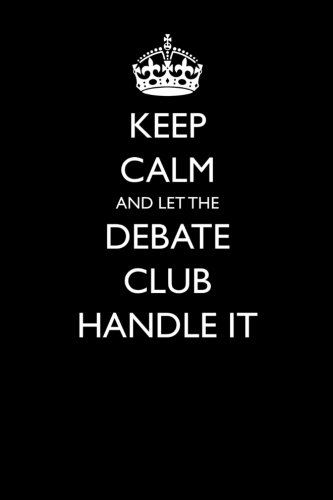 Download Keep Calm and Let the Debate Club Handle It: Blank Lined Journal PDF