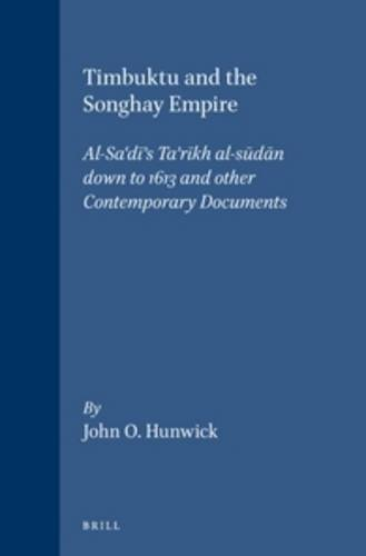 Timbuktu and the Songhay Empire: Al-Sa'Di's Ta'Rikh Al-Sudan Down to 1613 and Other Contemporary Documents (Islamic History and Civilization)