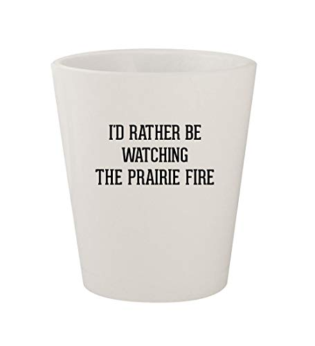 I'd Rather Be Watching THE PRAIRIE FIRE - Ceramic White 1.5oz Shot Glass (Fire Prairie Glass)