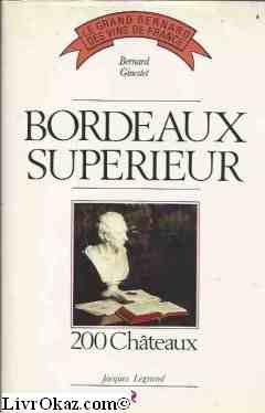 Bordeaux Superieur: 200 chateaux (Le Grand Bernard des vins de France) (French Edition)