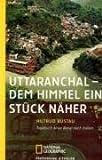 Uttaranchal - Dem Himmel ein Stück näher: Tagebuch einer Reise in das Land der Götter