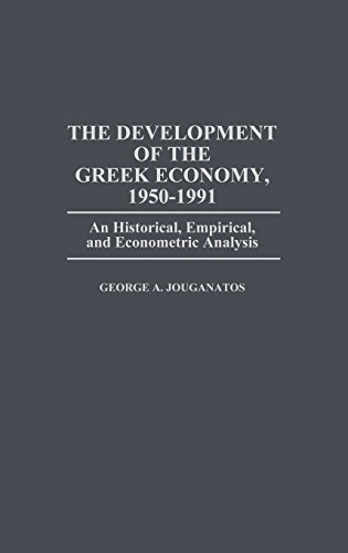 The Development of the Greek Economy, 1950-1991: An Historical, Empirical, and Econometric Analysis (Contributions in Economics and Economic History)