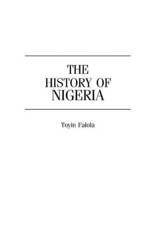 The History of Nigeria (The Greenwood Histories of the Modern Nations)