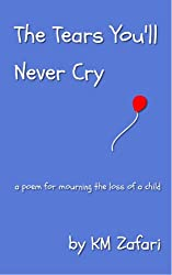 The Tears You'll Never Cry (a poem for mourning the loss of a child)