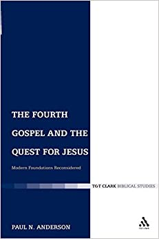 The Fourth Gospel and the Quest for Jesus: Modern Foundations Reconsidered (The Library of New Testament Studies)