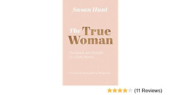 The True Woman (Updated Edition): The Beauty and Strength of a Godly Woman