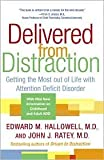 Delivered from Distraction: Getting the Most Out of Life with Attention Deficit Disorder by Edward M. Hallowell, John J. Ratey