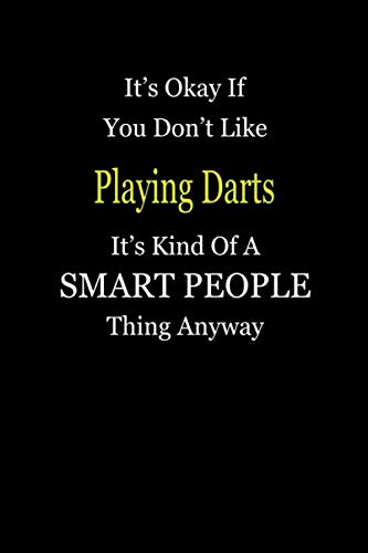 It's Okay If You Don't Like Playing Darts It's Kind Of A Smart People Thing Anyway: Personal Medical Health Log Journal, Record Medical History, Monitor Daily Medications and all Health Activities