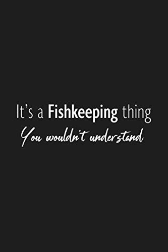 It's a fishkeeping thing you wouldn't understand: Funny Blank Lined Notebook for fishkeepers