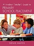 A Student Teacher's Guide to Primary School Placement : Learning to Survive and Prosper, Hayes, Denis, 0415287839
