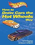 How to Draw Cars the Hot Wheels Way 1st (first) edition Text Only