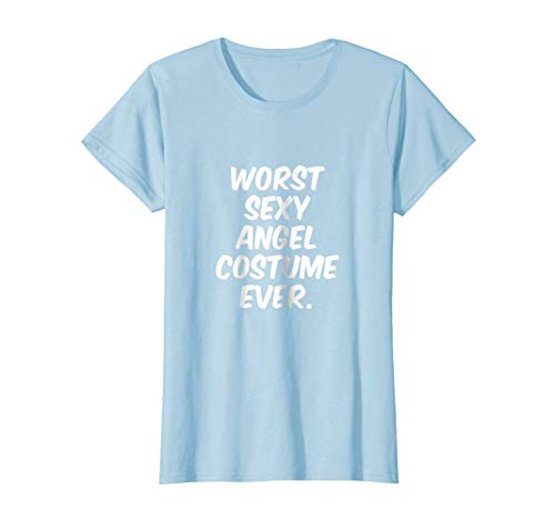 Womens Worst Sexy Angel Costume Ever T-Shirt Funny Halloween Shirt Medium Baby Blue for $<!--$18.95-->
