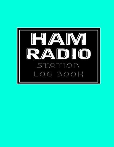 Ham Radio  Station Log Book: Ham Radio Contact Keeper | Amateur Ham Radio Station Log Book | Workbook for Ham Radio Operators | Ham Radio Communication | Radio-Wave Frequency & Power Test book