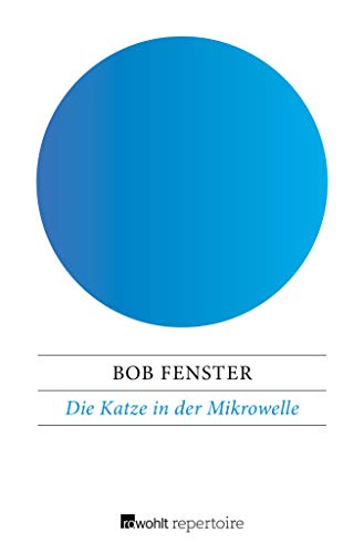 Die Katze in der Mikrowelle: Eine Chronik der menschlichen Dummheit (German -