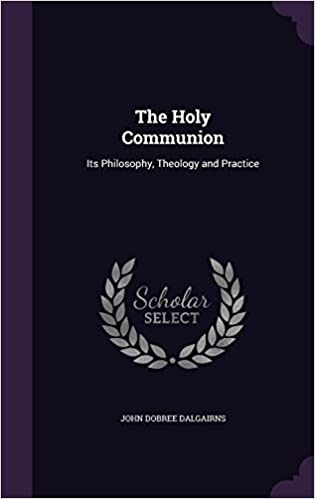 The Holy Communion: Its Philosophy, Theology and Practice