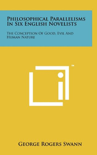 Download Philosophical Parallelisms in Six English Novelists: The Conception of Good, Evil and Human Nature ebook