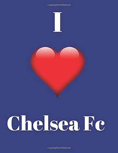 I Love Chelsea Fc Chelsea Football Club Notebook Notepad Journal Diary For Fans 120 Black Lined Pages 8 5 X 11 Inches A4 Journals Jp 9781699002704 Amazon Com Books