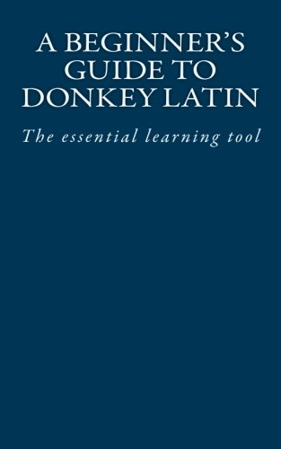 A Beginner's Guide to Donkey Latin: The essential learning tool