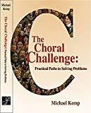 The Choral Challenge : Practical Paths to Solving Problems, Kemp, Michael, 1579997031
