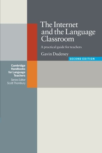 The Internet and the Language Classroom: A Practical Guide for Teachers (Cambridge Handbooks for Language Teachers) by Cambridge University Press